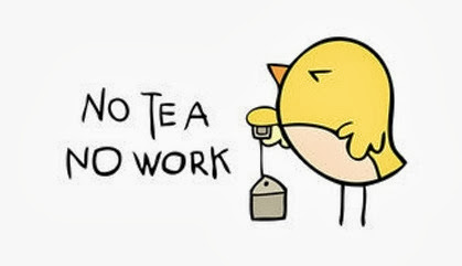 No tea, no work