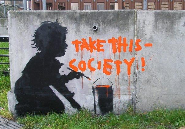 """Banksy - """"Take this society!"""""""